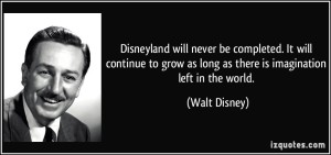 quote-disneyland-will-never-be-completed-it-will-continue-to-grow-as-long-as-there-is-imagination-left-walt-disney-51390